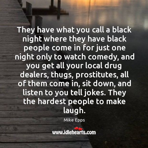 They the hardest people to make laugh. Mike Epps Picture Quote