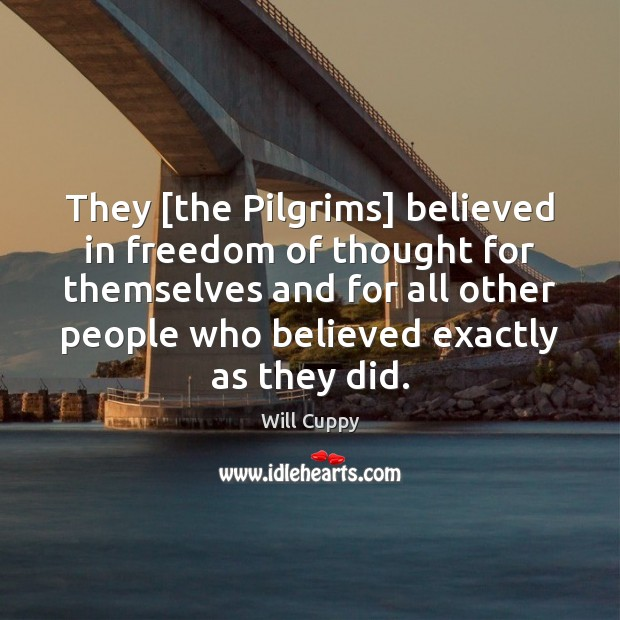 They [the Pilgrims] believed in freedom of thought for themselves and for Image