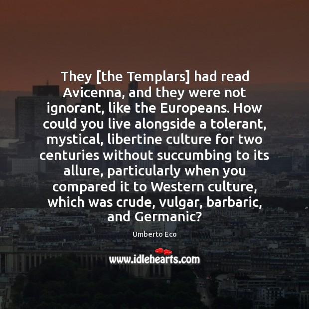 Image, They [the Templars] had read Avicenna, and they were not ignorant, like