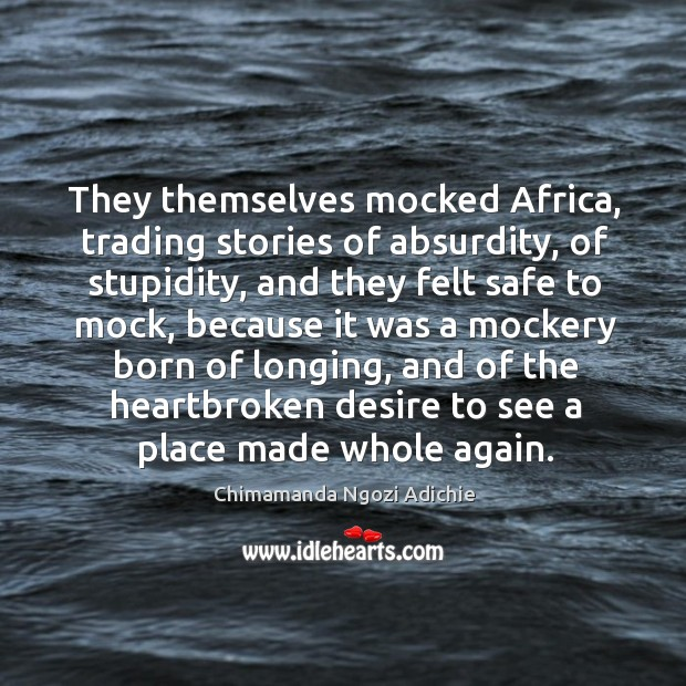 Image, They themselves mocked Africa, trading stories of absurdity, of stupidity, and they