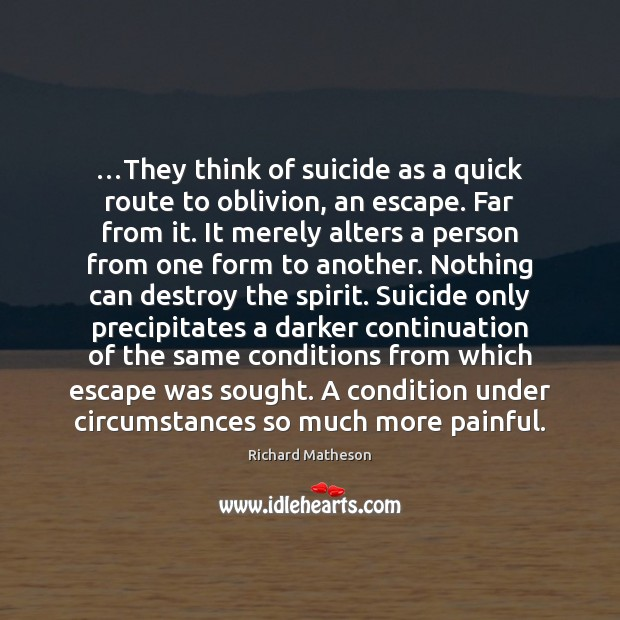…They think of suicide as a quick route to oblivion, an escape. Image