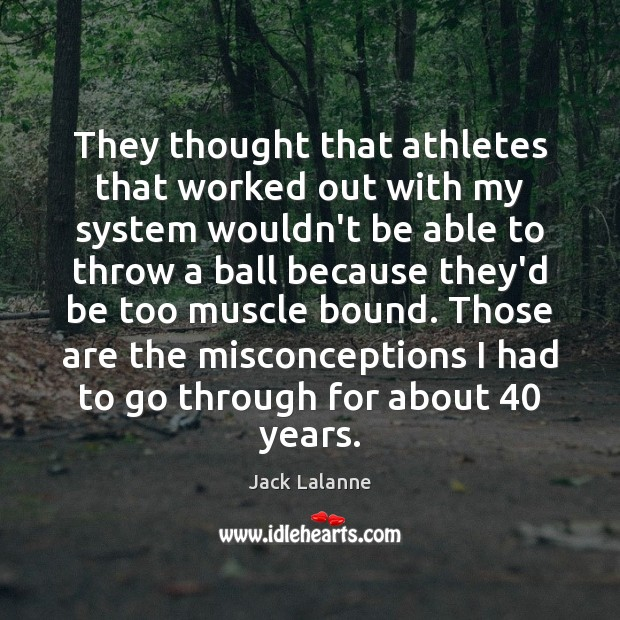 They thought that athletes that worked out with my system wouldn't be Image