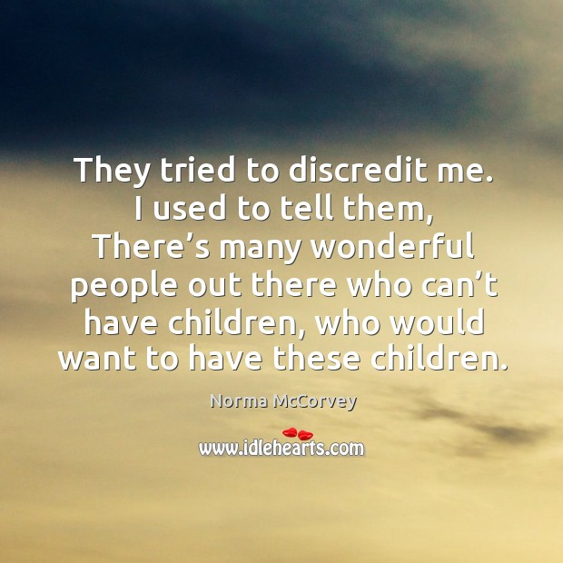 They tried to discredit me. I used to tell them Norma McCorvey Picture Quote