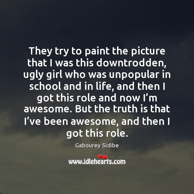 They try to paint the picture that I was this downtrodden, ugly Gabourey Sidibe Picture Quote
