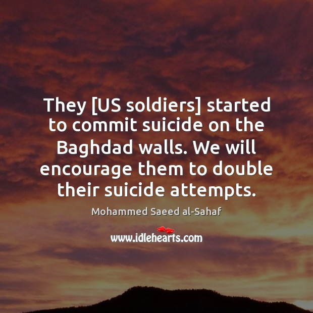 Image, They [US soldiers] started to commit suicide on the Baghdad walls. We