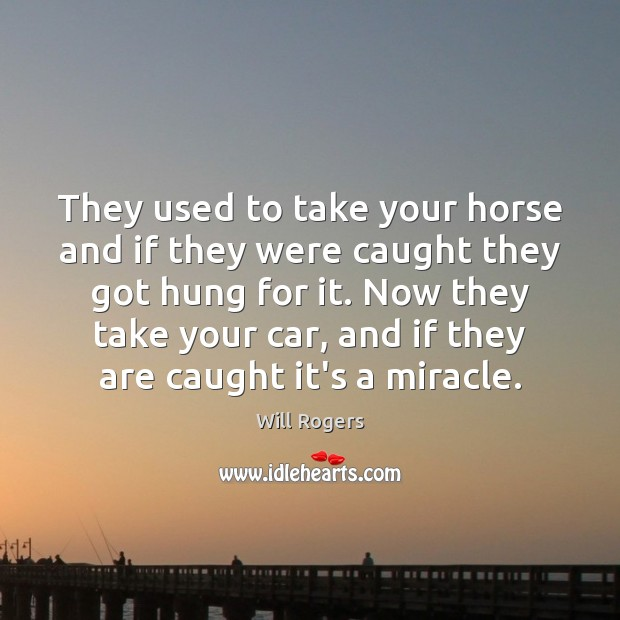 They used to take your horse and if they were caught they Image