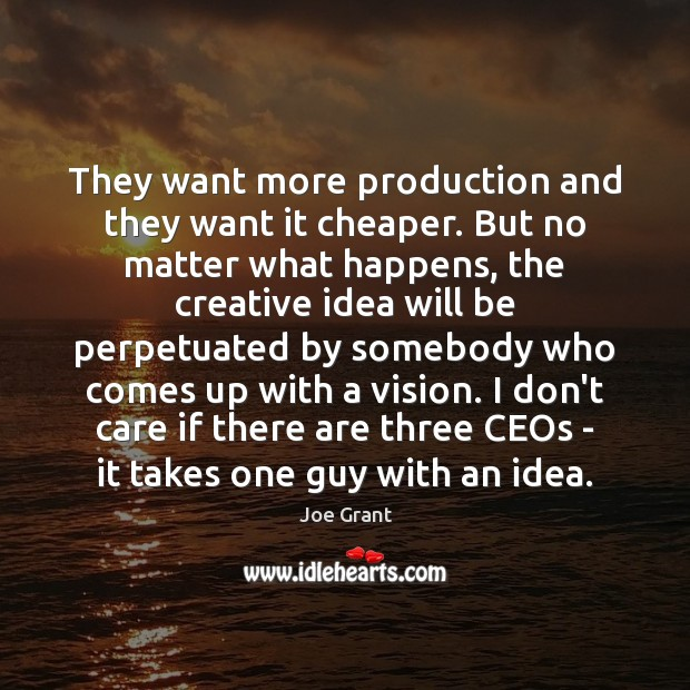 They want more production and they want it cheaper. But no matter I Don't Care Quotes Image