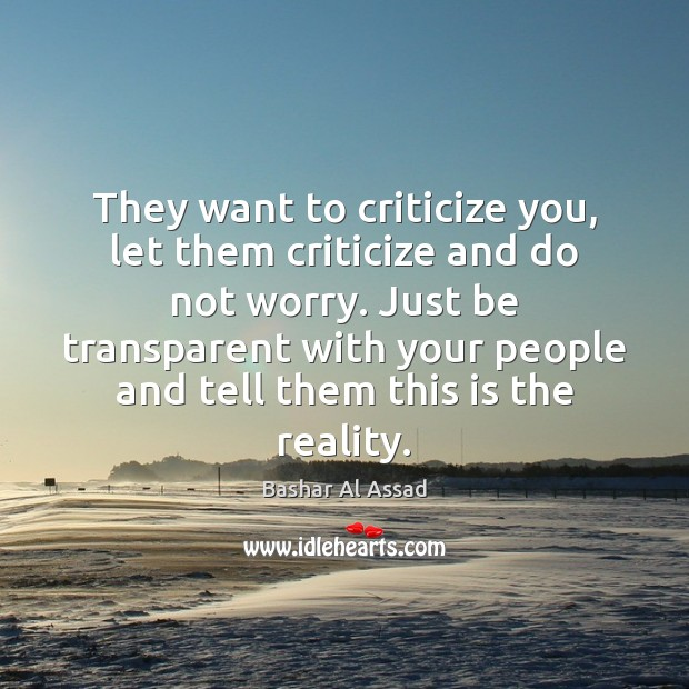 They want to criticize you, let them criticize and do not worry. Bashar Al Assad Picture Quote