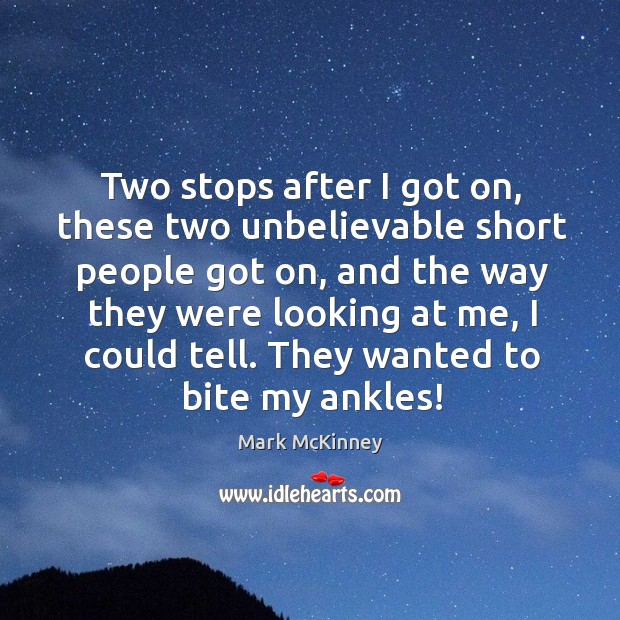 They wanted to bite my ankles! Short People Quotes Image