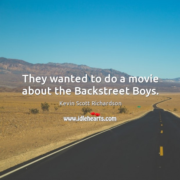 They wanted to do a movie about the backstreet boys. Kevin Scott Richardson Picture Quote
