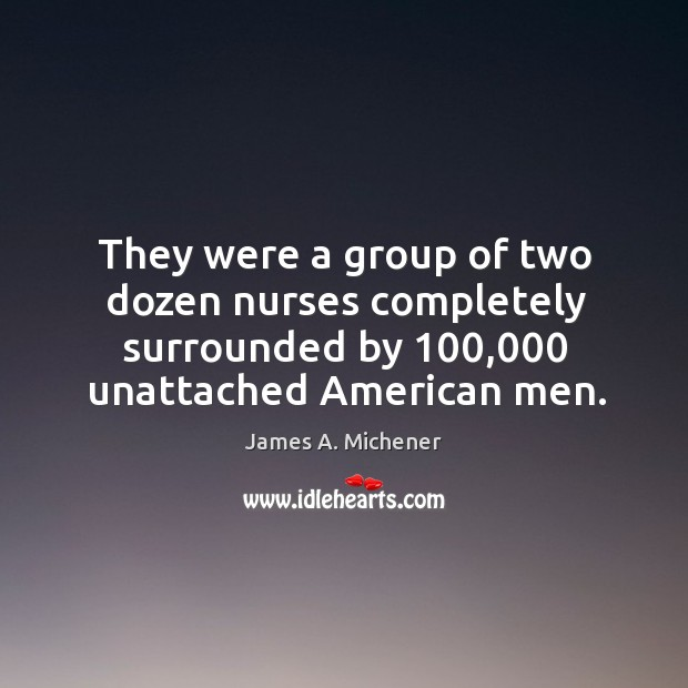 They were a group of two dozen nurses completely surrounded by 100,000 unattached american men. Image