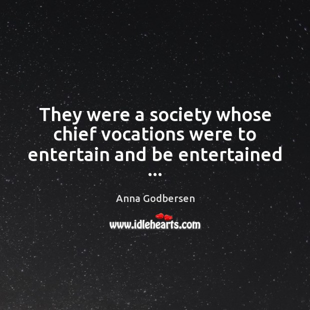 Image, They were a society whose chief vocations were to entertain and be entertained …