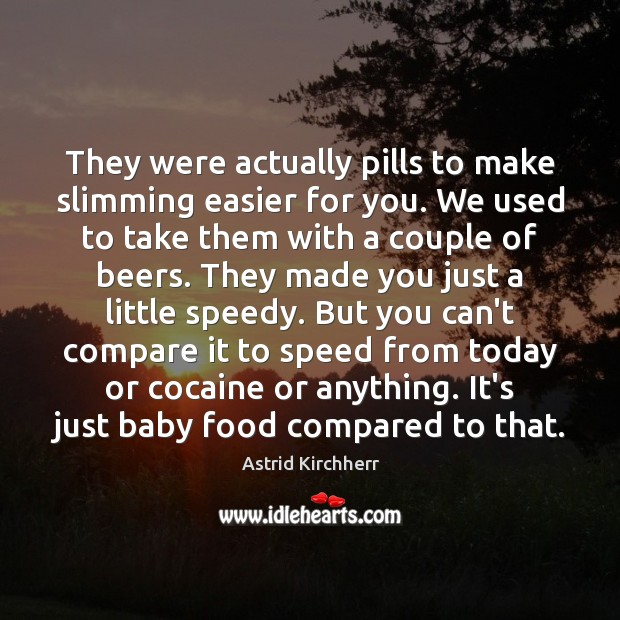 Image, They were actually pills to make slimming easier for you. We used