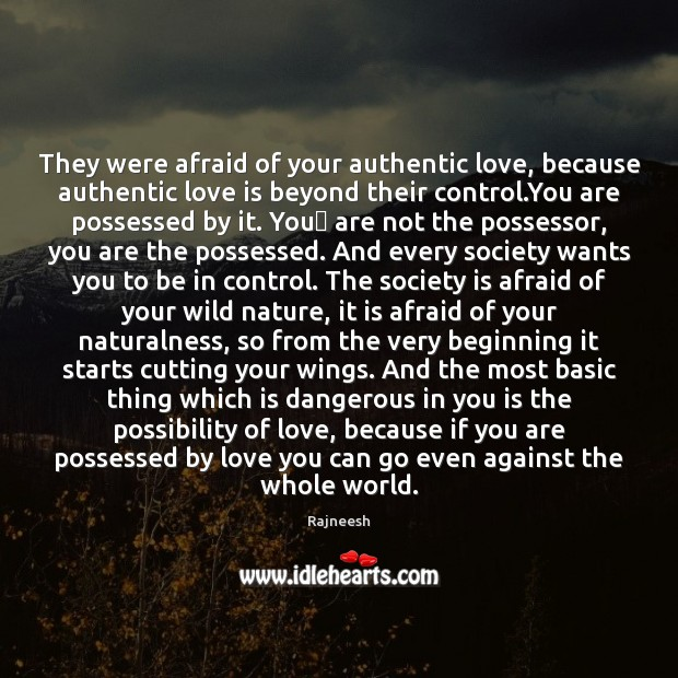 They were afraid of your authentic love, because authentic love is beyond Image