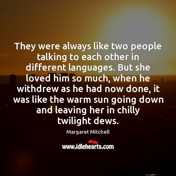They were always like two people talking to each other in different Margaret Mitchell Picture Quote