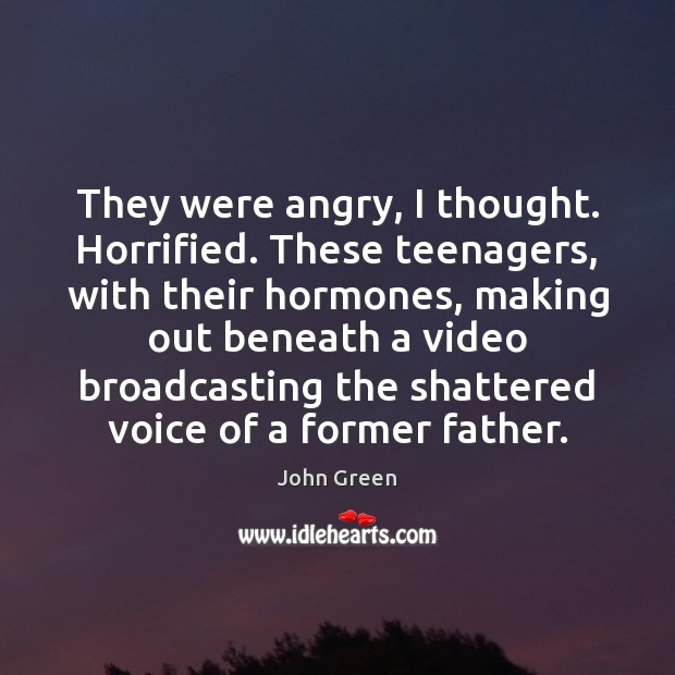 They were angry, I thought. Horrified. These teenagers, with their hormones, making Image