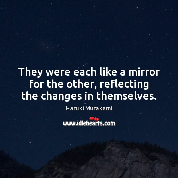 Image, They were each like a mirror for the other, reflecting the changes in themselves.