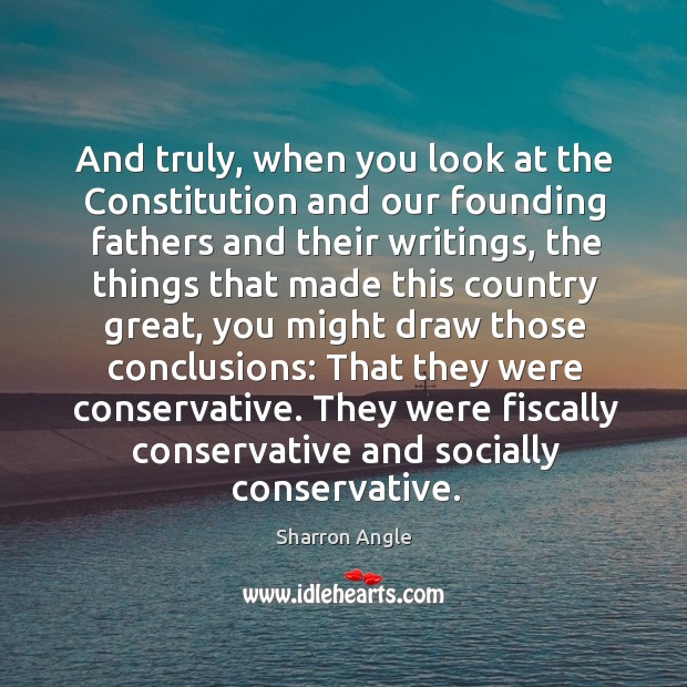 They were fiscally conservative and socially conservative. Sharron Angle Picture Quote
