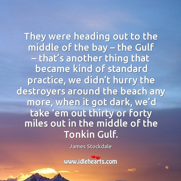 They were heading out to the middle of the bay – the gulf James Stockdale Picture Quote