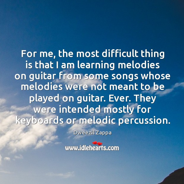 They were intended mostly for keyboards or melodic percussion. Dweezil Zappa Picture Quote