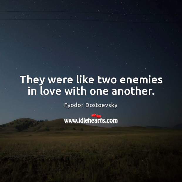 They were like two enemies in love with one another. Image