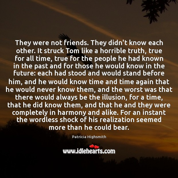 They were not friends. They didn't know each other. It struck Tom Patricia Highsmith Picture Quote