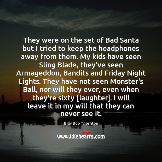 They were on the set of Bad Santa but I tried to Billy Bob Thornton Picture Quote