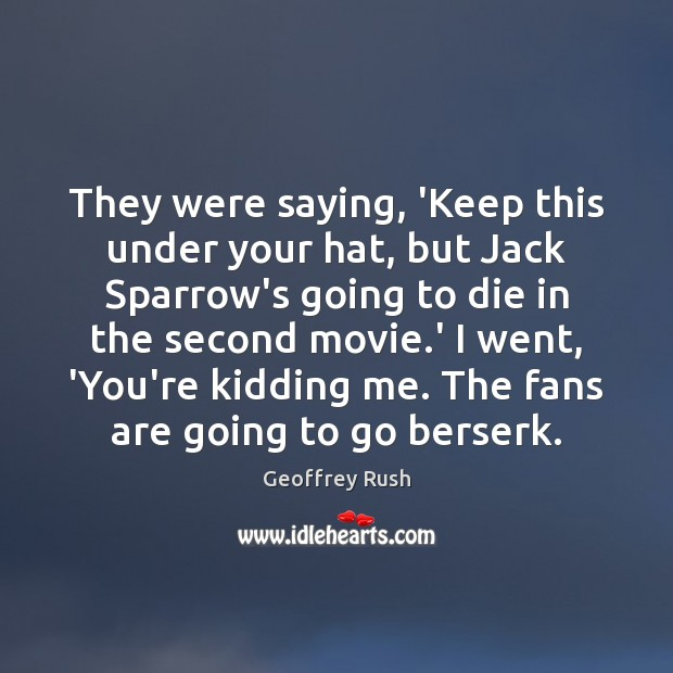 Image, They were saying, 'Keep this under your hat, but Jack Sparrow's going