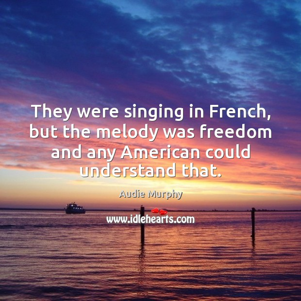 Image, They were singing in French, but the melody was freedom and any