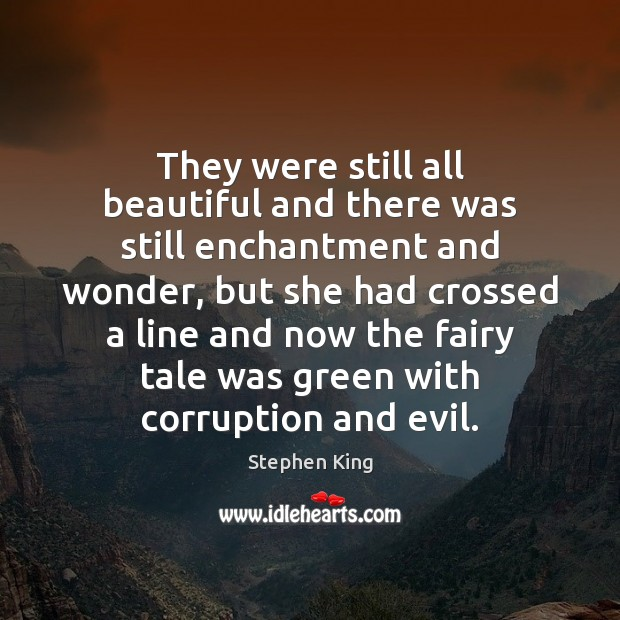 Image, They were still all beautiful and there was still enchantment and wonder,