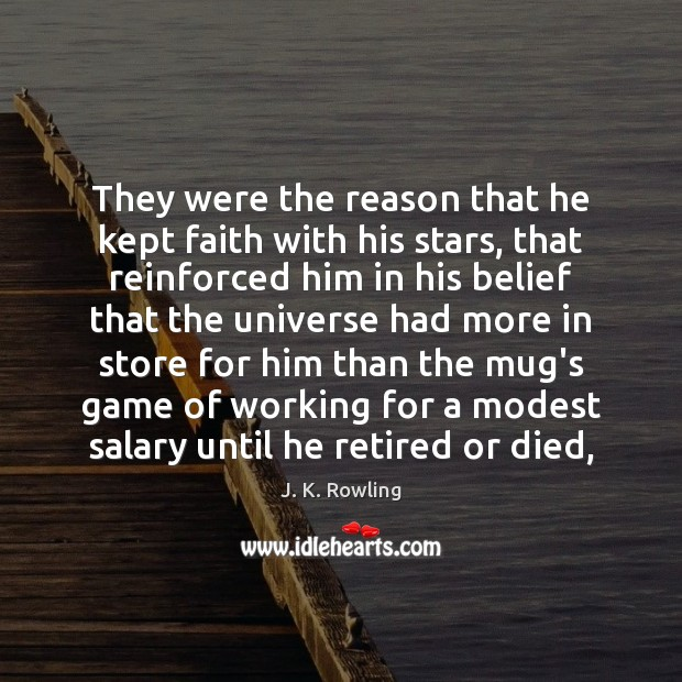 They were the reason that he kept faith with his stars, that Image