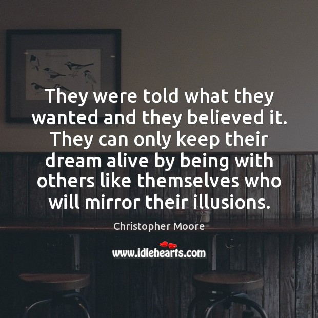 They were told what they wanted and they believed it. They can Christopher Moore Picture Quote