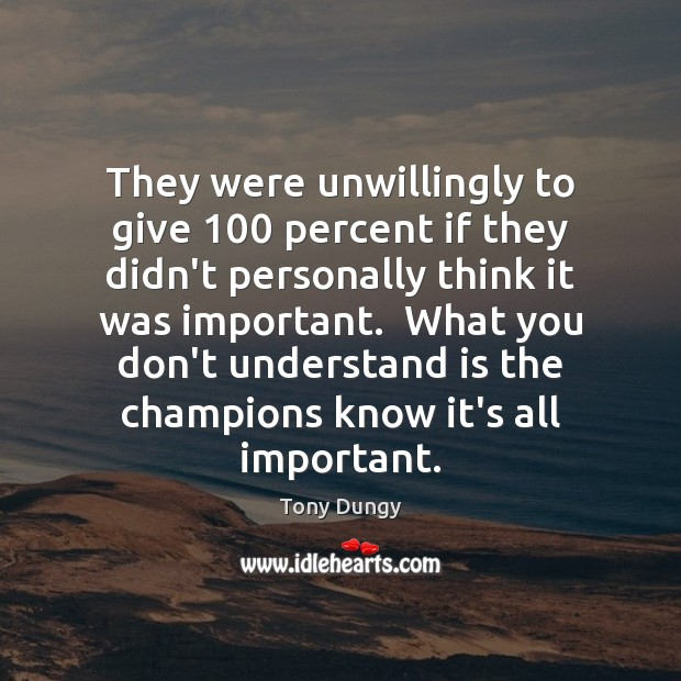 They were unwillingly to give 100 percent if they didn't personally think it Tony Dungy Picture Quote
