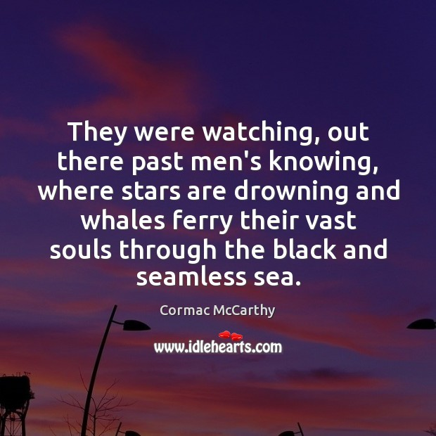 They were watching, out there past men's knowing, where stars are drowning Image