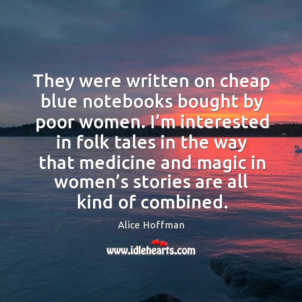 They were written on cheap blue notebooks bought by poor women. Image