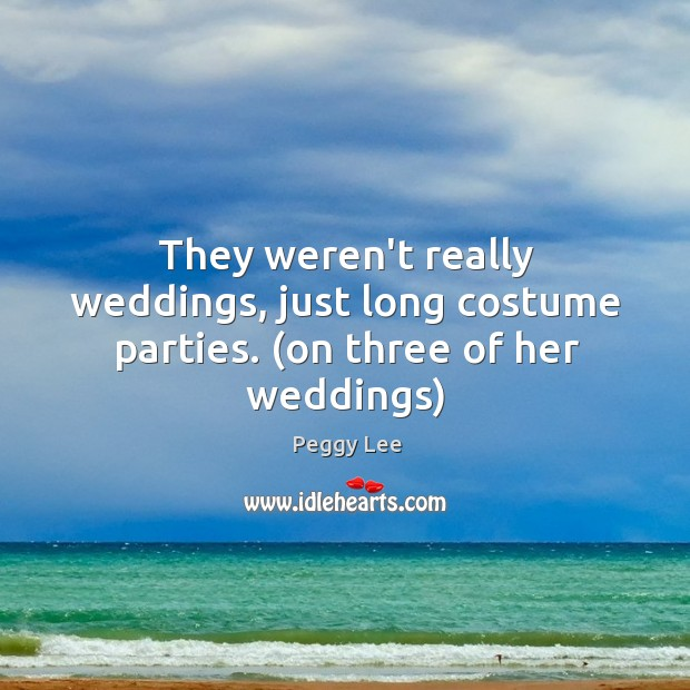 Image, They weren't really weddings, just long costume parties. (on three of her weddings)