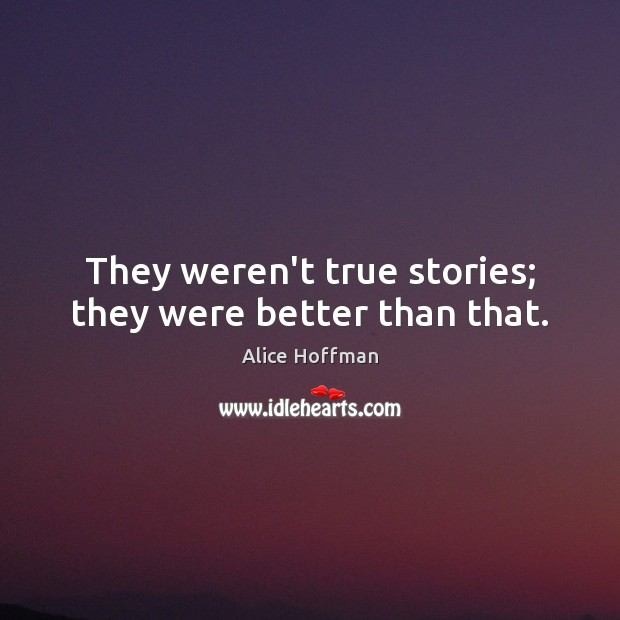 Image, They weren't true stories; they were better than that.