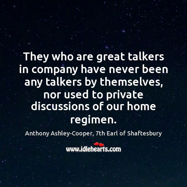 They who are great talkers in company have never been any talkers Image
