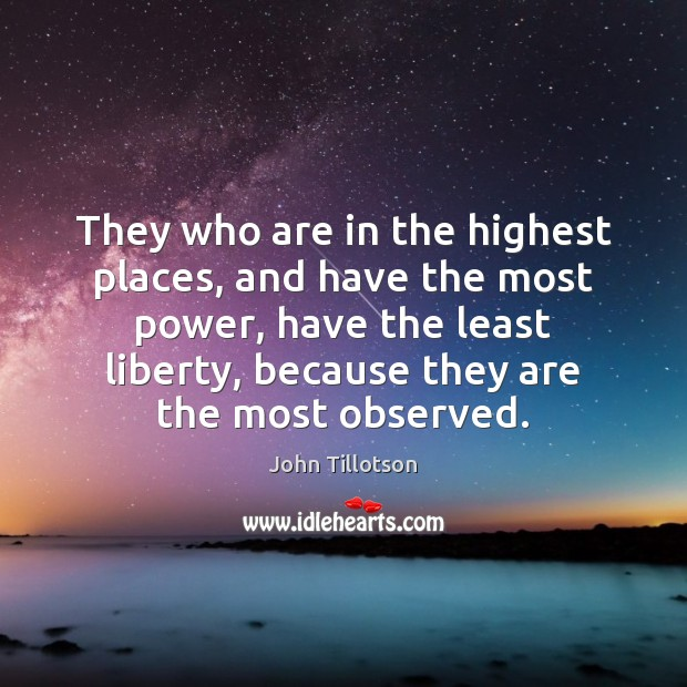 They who are in the highest places, and have the most power, John Tillotson Picture Quote