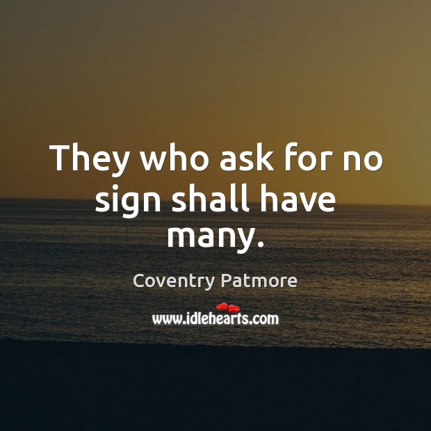 They who ask for no sign shall have many. Image