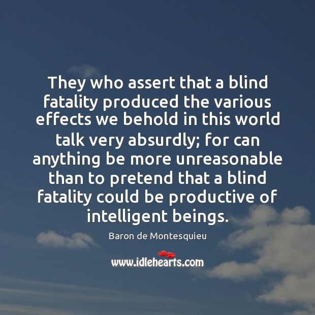 They who assert that a blind fatality produced the various effects we Baron de Montesquieu Picture Quote