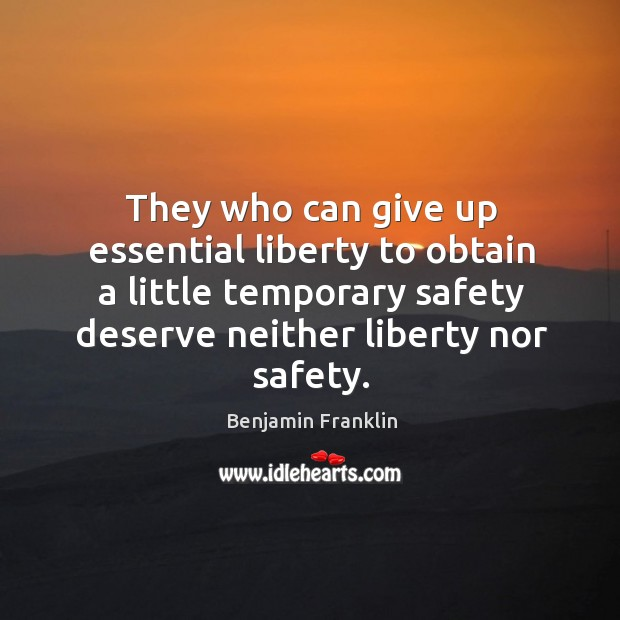 Image, They who can give up essential liberty to obtain a little temporary safety deserve neither liberty nor safety.