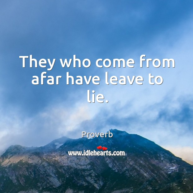 They who come from afar have leave to lie. Image