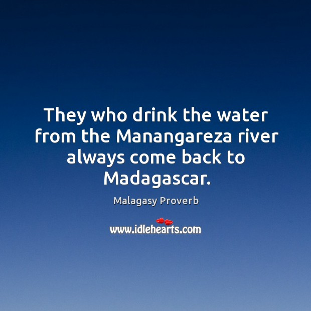 They who drink the water from the manangareza river Malagasy Proverbs Image