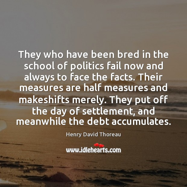They who have been bred in the school of politics fail now Image