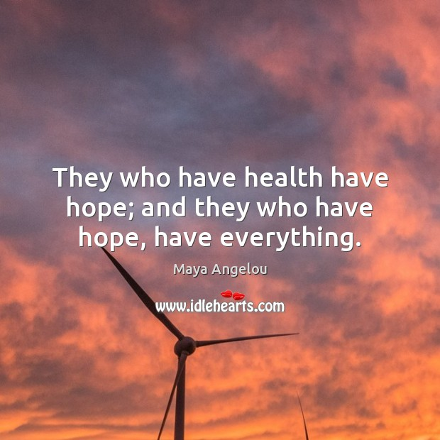 Image, They who have health have hope; and they who have hope, have everything.