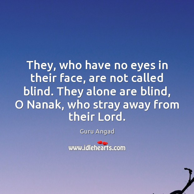 They, who have no eyes in their face, are not called blind. Image