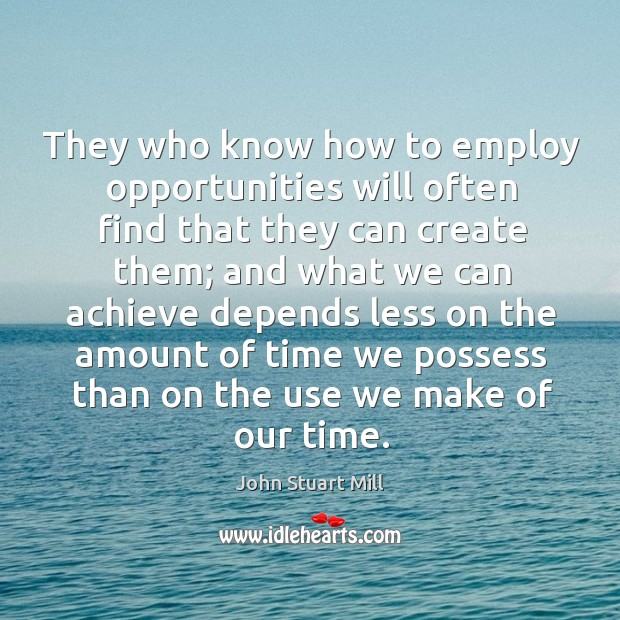 Image, They who know how to employ opportunities will often find that they can create them