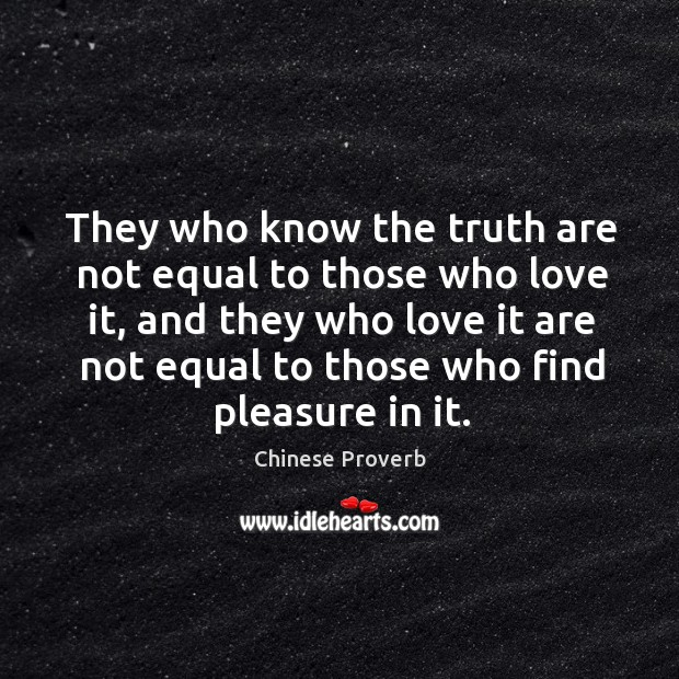 Image, They who know the truth are not equal to those who love it