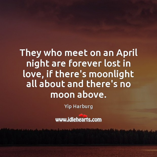 They who meet on an April night are forever lost in love, Yip Harburg Picture Quote